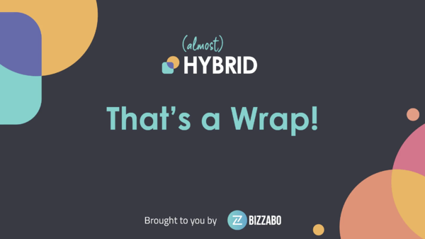 almost hybrid thats a wrap - hybrid event takeaways 2021